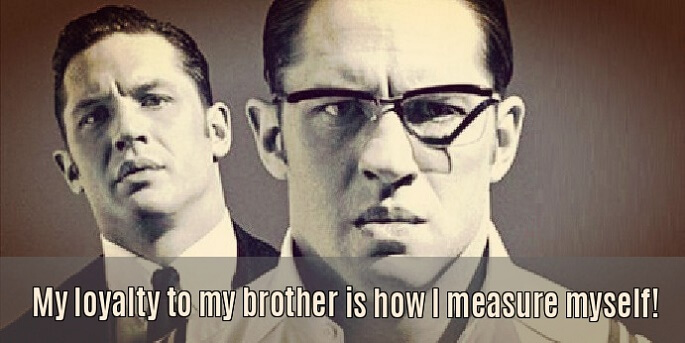 loyalty to my brother quote by Tom Hardy from movie Legend