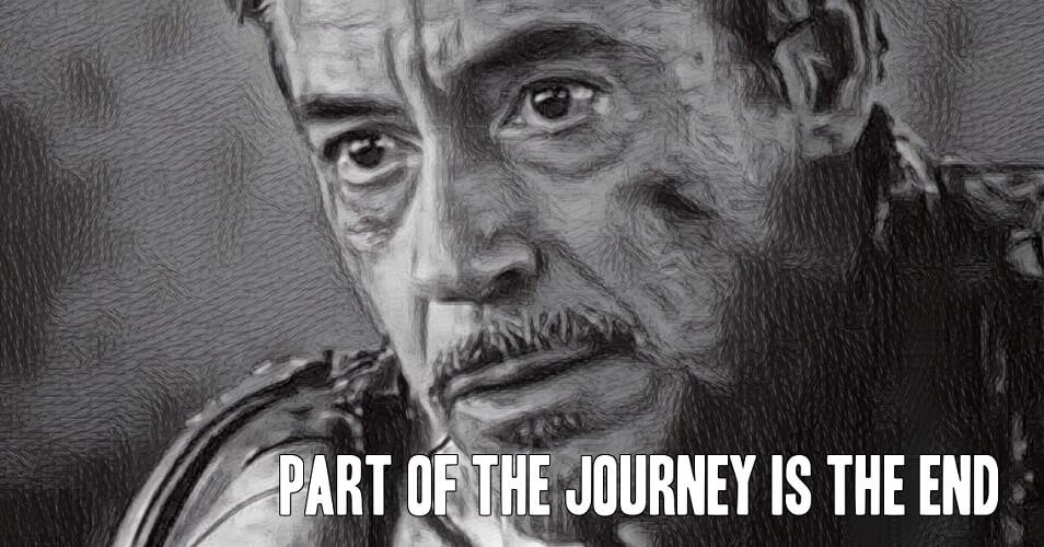 Part of the journey is the end - Tony Stark, Avengers Endgame